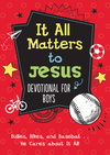It All Matters to Jesus Devotional for Boys: Bullies, Bikes, and Baseball. . .He Cares about It All!