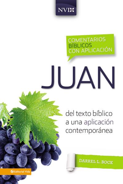 Comentario Bíblico con Aplicación NVI: Juan: del texto bíblico a una aplicación contemporánea