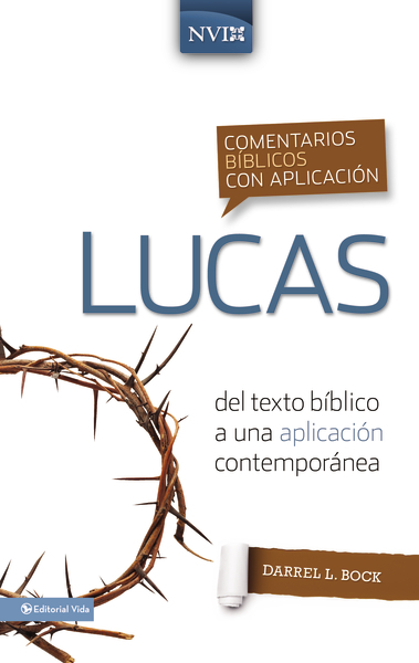 Comentario Bíblico con Aplicación NVI: Lucas: del texto bíblico a una aplicación contemporánea