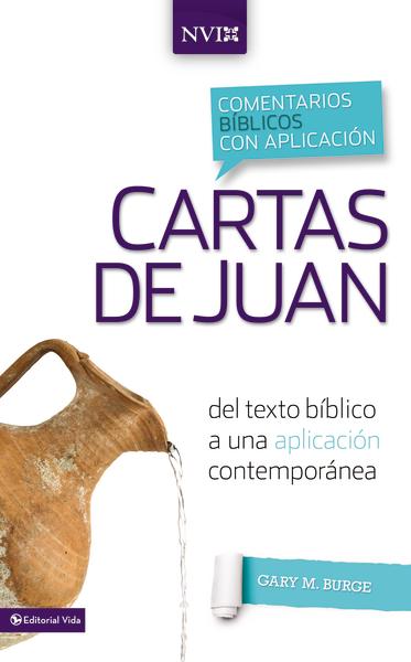 Comentario Bíblico con Aplicación NVI: Cartas de Juan: del texto bíblico a una aplicación contemporánea