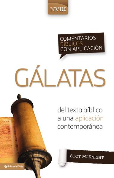 Comentario Bíblico con Aplicación NVI: Gálatas: del texto bíblico a una aplicación contemporánea