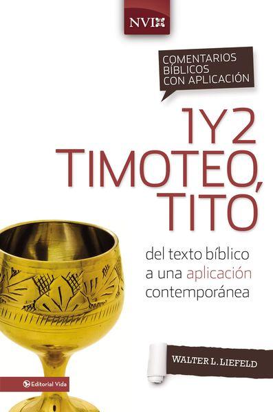 Comentario Bíblico con Aplicación NVI: 1 y 2 Timoteo, Tito: del texto bíblico a una aplicación contemporánea