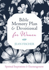 Bible Memory Plan and Devotional for Women: Spiritual Inspiration and Encouragement