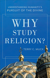 Why Study Religion?: Understanding Humanity's Pursuit of the Divine