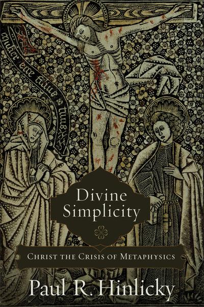 Divine Simplicity Christ the Crisis of Metaphysics