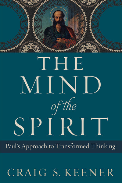 The Mind of the Spirit Paul's Approach to Transformed Thinking