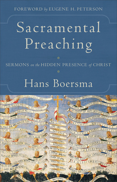Sacramental Preaching Sermons on the Hidden Presence of Christ