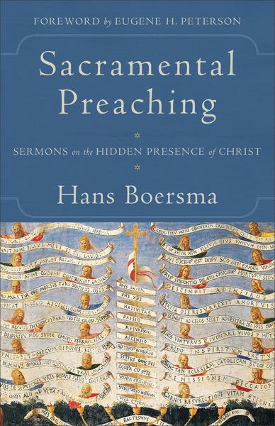 Sacramental Preaching Sermons on the Hidden Presence of Christ