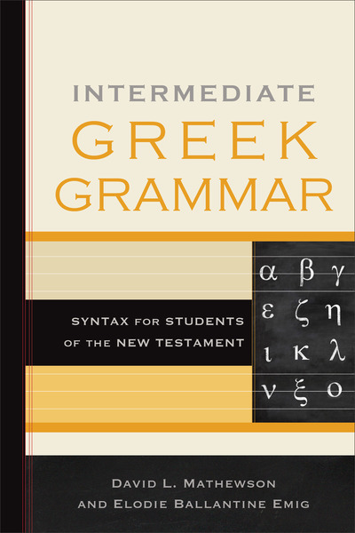 Intermediate Greek Grammar Syntax for Students of the New Testament