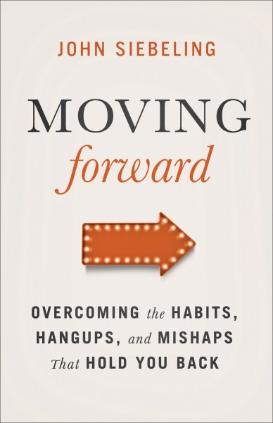 Moving Forward Overcoming the Habits, Hangups, and Mishaps That Hold You Back