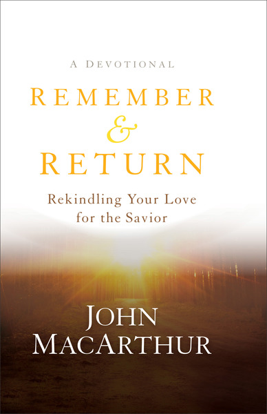 Remember and Return Rekindling Your Love for the Savior--A Devotional