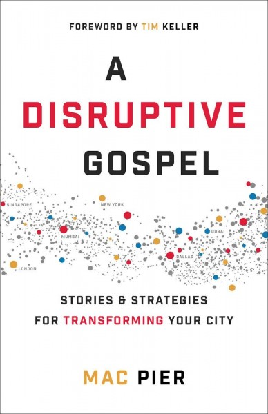 A Disruptive Gospel Stories and Strategies for Transforming Your City