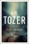 God's Pursuit of Man: Tozer's Profound Prequel to The Pursuit of God