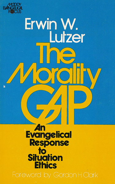 The Morality Gap: An Evangelical Response to Situation Ethics