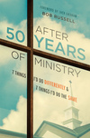 After 50 Years of Ministry: 7 Things I'd Do Differently and 7 Things I'd Do the Same
