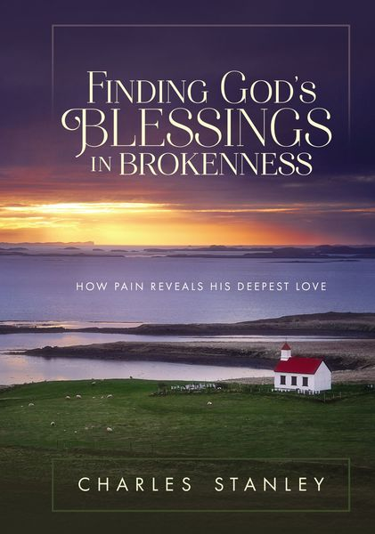 Finding God S Blessings In Brokenness By Charles Stanley