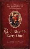 God Bless Us Every One!: Devotional Inspiration from A Christmas Carol by Charles Dickens