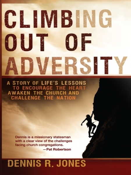 Climbing Out of Adversity: A Story of Life's Lessons to Encourage the Heart, Awaken the Church and Challenge the Nation