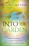 Into the Garden: A Deep Journey Into the Bridal Paradise of Jesus Christ and His Father