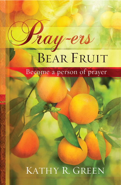 Pray-ers Bear Fruit: Become a Person of Prayer