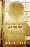 ¡Necesito a papa!: El grito de una sociedad sin padre