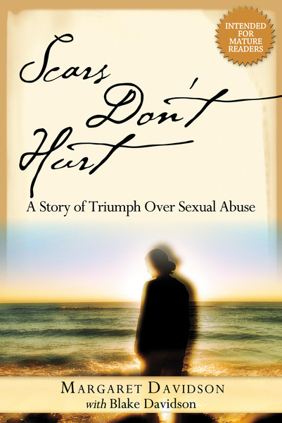 Scars Don't Hurt: A Story of Triumph Over Sexual Abuse