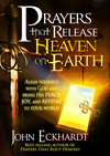 Prayers that Release Heaven On Earth: Align Yourself with God and Bring His Peace, Joy, and Revival to Your World