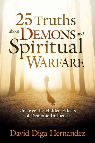 25 Truths About Demons and Spiritual Warfare: Uncover the Hidden