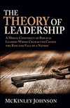 The Theory of Leadership: A Moral Construct of Biblical Leaders Whose Character Caused the Rise and Fall of a Nation