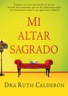 Mi altar sagrado: Cambia tu vida haciendo un altar mucho más moderno que el de Abraham, pero tan poderoso como el de aquellos tiempos