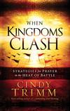 When Kingdoms Clash: Strategies for Prayer in the Heat of Battle