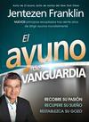 El Ayuno de Vanguardia: Recobre su pasión, recupere su sueño y restablezca su gozo