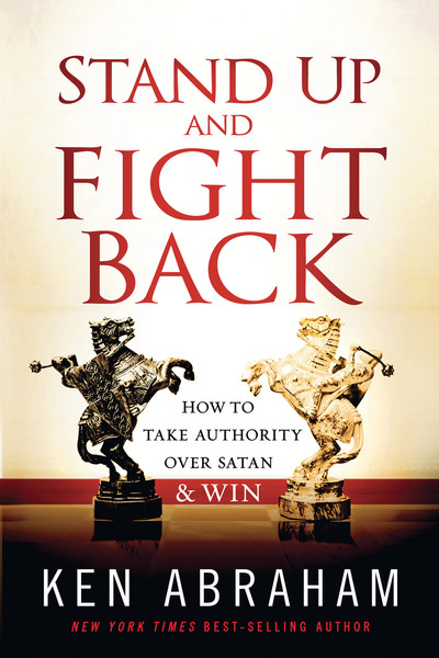 Stand Up and Fight Back: How to Take Authority over Satan and Win