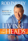 Living On Our Heads: Righting an Upside-Down Culture
