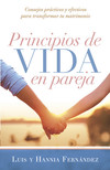 Principios de vida en pareja: Consejos prácticos y efectivos para transformar tu matrimonio