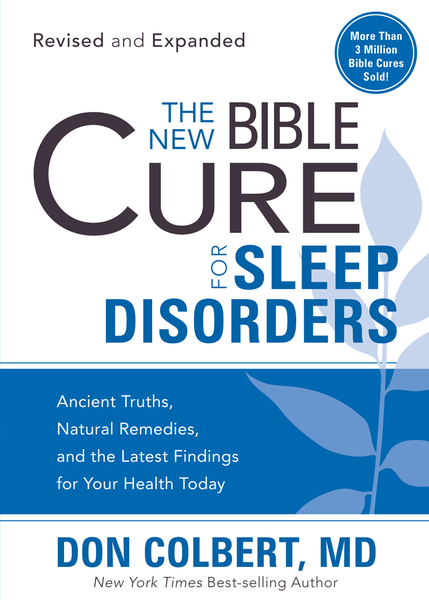 The New Bible Cure For Sleep Disorders: Ancient Truths, Natural Remedies, and the Latest Findings for Your Health Today