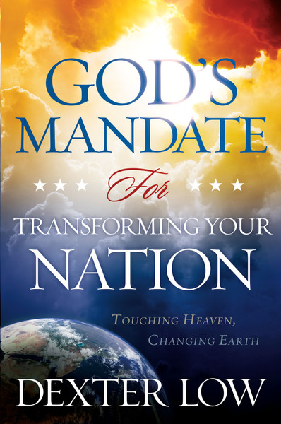 God's Mandate For Transforming Your Nation: Touching Heaven, Changing Earth