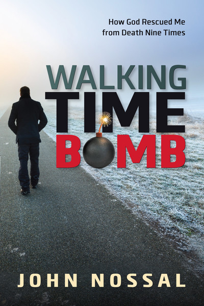 Walking Time Bomb: How God Rescued Me From Death Nine Times