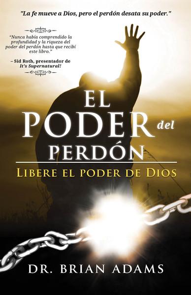 El Poder del Perdón: Libere el poder de Dios