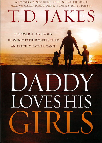 Daddy Loves His Girls: Discover a Love Your Heavenly Father Offers