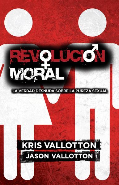 Revolución Moral: La verdad desnuda sobre la pureza sexual