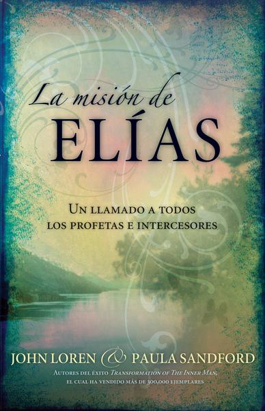 La Misión De Elias: Un llamado a todos los profetas e intercesores