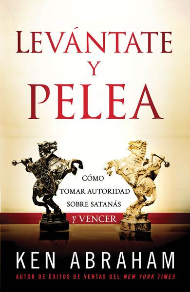 Levántate y Pelea: Cómo tomar autoridad sobre Satanás y vencer