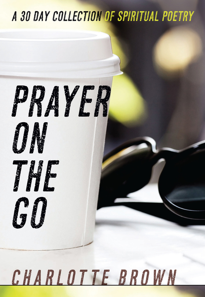 Prayer on the Go: A 30 Day Collection of Spiritual Poetry