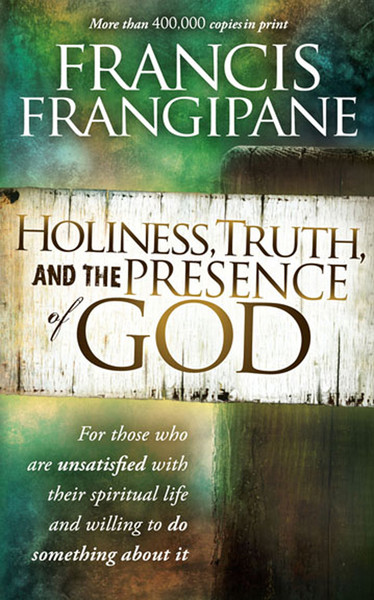 Holiness, Truth, and the Presence of God: For Those Who Are Unsatisfied with Their Spiritual Life and Willing to Do Something About It