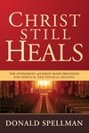 Christ Still Heals: The Atonement of Christ Made Provision for Spiritual and Physical Healing