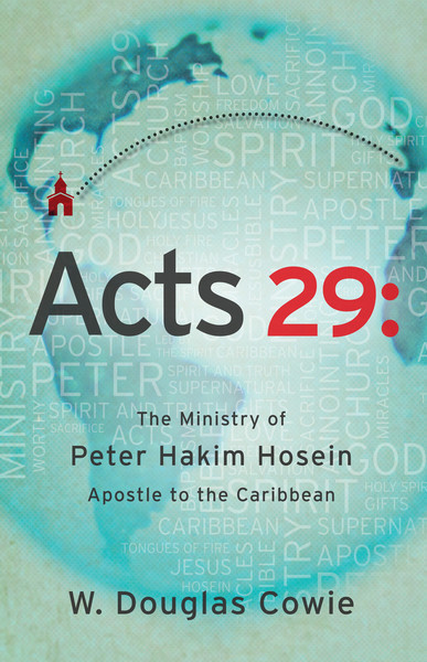 Acts 29: The Ministry of Peter Hakim Hosein, Apostle to the Caribbean