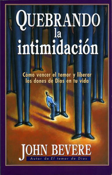 Quebrando la intimidación: Cómo vencer el temor y liberar los dones de Dios en tu vida