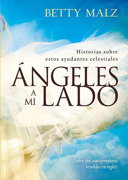 Angeles a mi lado: Historias sobre estos ayudantes celestiales