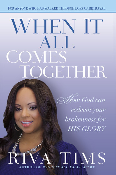 When It All Comes Together: How God Can Redeem Your Brokenness for His Glory
